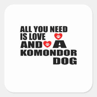 All You Need Love KOMONDOR Dogs Designs Square Sticker