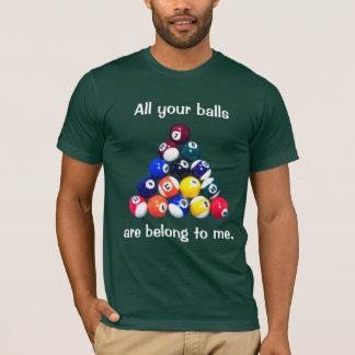 All your balls are belong to me. T-Shirt