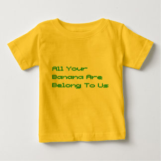 All Your Banana Are Belong To Us Baby T-Shirt