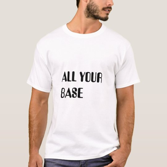 ALL YOUR BASE T-Shirt