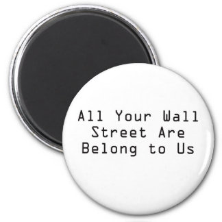 All your Wall Street are belong to us 2 Inch Round Magnet