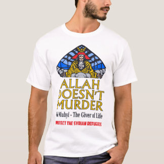 Allah Doesn't Murder - Protect Syrian Refugees T-Shirt