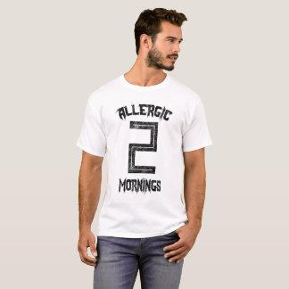 Allergic 2 mornings T-Shirt
