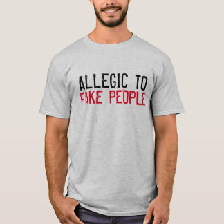 """Allergic to Fake People"" t-shirt"