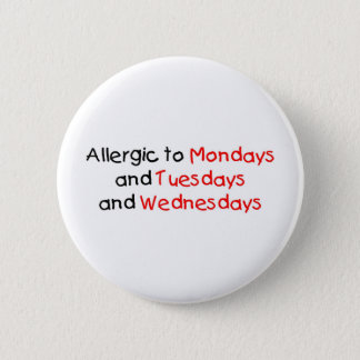 Allergic to Mondays 2 Inch Round Button