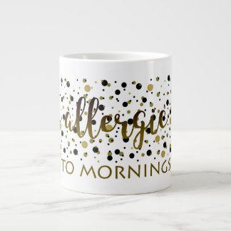 Allergic to Mornings Funny Cool Golden Black Dots Large Coffee Mug