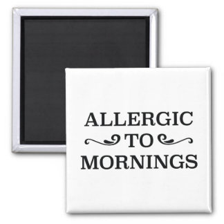 Allergic To Mornings Square Magnet