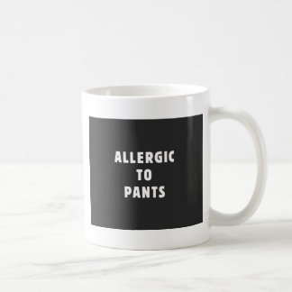 Allergic to pants coffee mug
