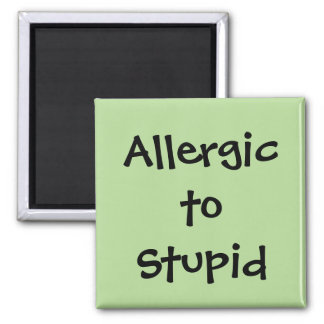 Allergic to Stupid Magnet
