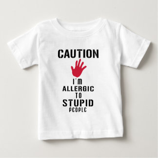 Allergic to stupid people baby T-Shirt