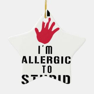 Allergic to stupid people ceramic ornament