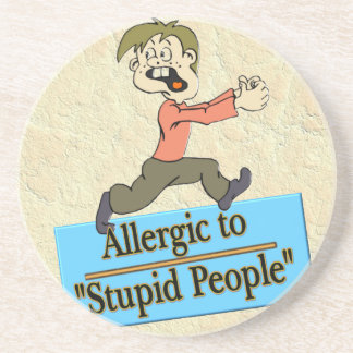 ALLERGIC TO STUPID PEOPLE COASTER
