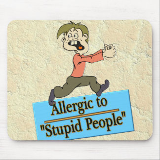 ALLERGIC TO STUPID PEOPLE MOUSEPADS