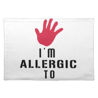 Allergic to stupid people placemat