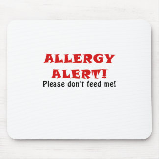Allergy Alert Please Dont Feed Me Mouse Pad