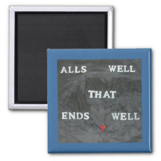 ALL'S WELL THAT ENDS WELL MAGNET