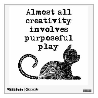Almost all creativity involves purposeful play I Wall Decal