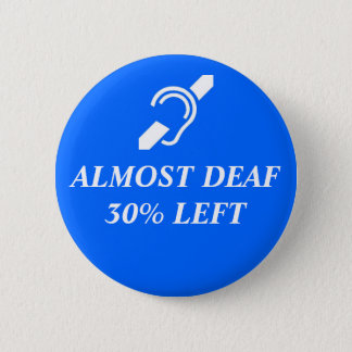 Almost Deaf, 30% Left 2 Inch Round Button