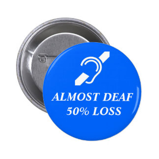 Almost Deaf, 50% Loss 2 Inch Round Button