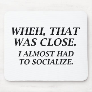 Almost Had To Socialize Mouse Pad