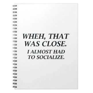 Almost Had To Socialize Notebooks