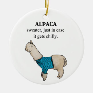 Alpaca Sweater Just In Case it Gets Chilly Ceramic Ornament