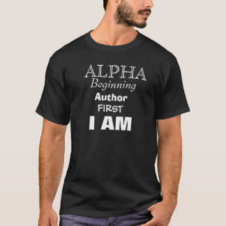 ALPHA, Beginning, Author, FIRST, I AM T-Shirt