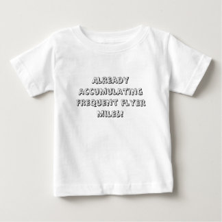 Already accumulating frequent flyer miles! baby T-Shirt