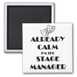 Already Calm I'm the Stage Manager Square Magnet