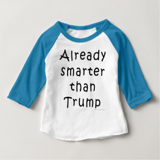 Already Smarter Than Trump Baby T-Shirt