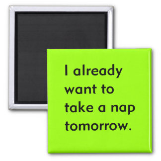 Already Want to Take a Nap Tomorrow Funny tired Square Magnet