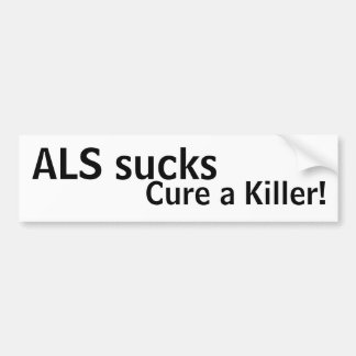 ALS sucks, cure a killer! Bumper Sticker