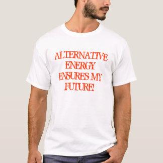 ALTERNATIVE ENERGY ENSURES MY FUTURE! T-Shirt