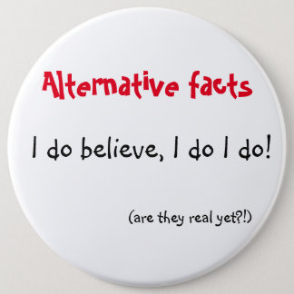 Alternative facts - I do believe 6 Inch Round Button