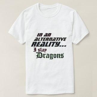 Alternative Reality I Slay Dragons MMORPG T-Shirt