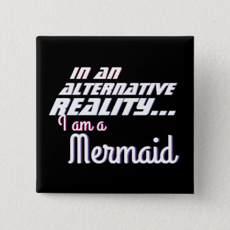 Alternative Reality On Being Mermaid 2 Inch Square Button