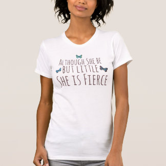 Although she be but little she is fierce T-Shirt