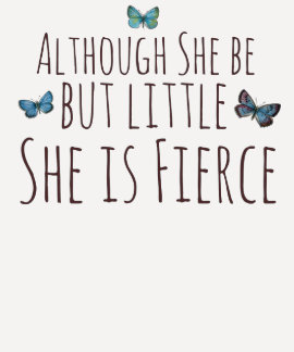 Although she be but little she is fierce tshirts