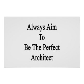 Always Aim To Be The Perfect Architect Poster