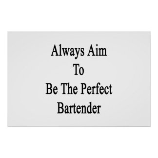 Always Aim To Be The Perfect Bartender Poster