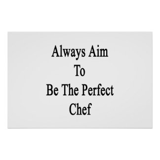 Always Aim To Be The Perfect Chef Poster