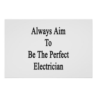 Always Aim To Be The Perfect Electrician Poster