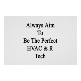 Always Aim To Be The Perfect HVAC R Tech Poster