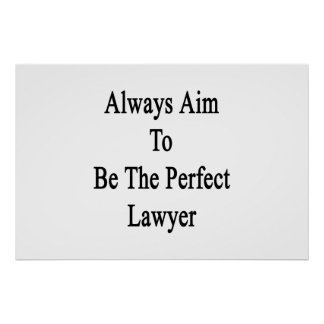 Always Aim To Be The Perfect Lawyer Poster