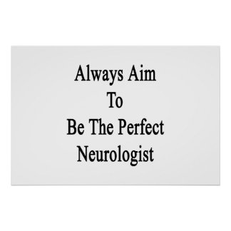 Always Aim To Be The Perfect Neurologist Poster