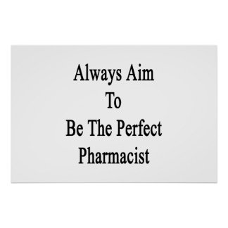 Always Aim To Be The Perfect Pharmacist Poster