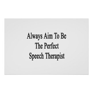 Always Aim To Be The Perfect Speech Therapist Poster