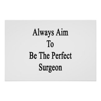 Always Aim To Be The Perfect Surgeon Poster