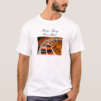 Always, Always, Bet on Black! T-Shirt