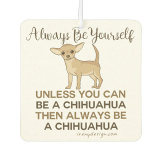 Always Be a Chihuahua Car Air Freshener